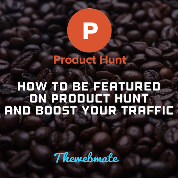 how to be featured on product hunt and boost your traffic